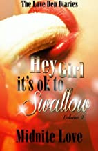 Hey Girl It's Ok To Swallow: The Love…