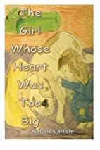 The Girl Whose Heart Was Too Big by Natalie…