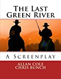 Cole, Allan: The Last Green River: A Screenplay