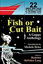 Fish or Cut Bait: A Guppy Anthology by…