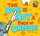 This Book Is Not a Piece of Cheese! (Tom and…