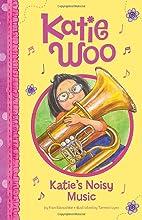 Katie's Noisy Music (Katie Woo) by Fran…