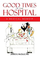 GOOD TIMES IN THE HOSPITAL: A MEDICAL MEMOIR…