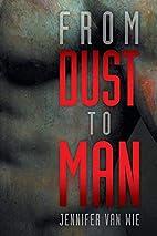 From Dust to Man by Jennifer Van Wie