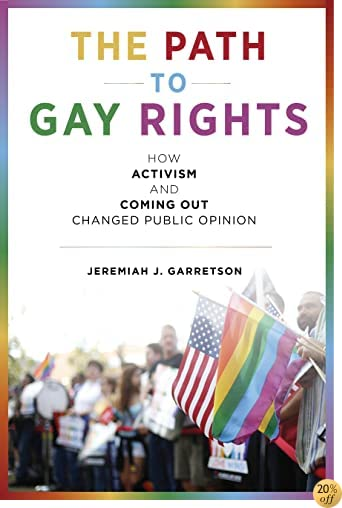 TThe Path to Gay Rights: How Activism and Coming Out Changed Public Opinion