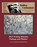 Brooks, K. S.: Indies Unlimited 2013 Writing Stimulus Package and Planner