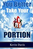 Davis, Kevin: You Better Take Your Portion:: Receive what God has for your life