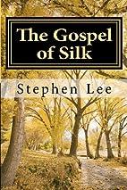 The Gospel of Silk by Stephen Lee