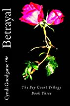Betrayal (The Fey Court Trilogy) by Cyndi…