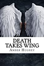 Death Takes Wing by Amber Hughey