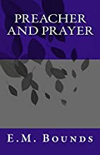 Preacher and Prayer by E. M. Bounds