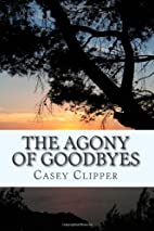 The Agony of Goodbyes by Casey Clipper