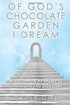 Of God's Chocolate Garden I Dream: A…