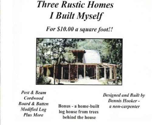 rustic-homes-i-built-w-chainsaw-10-sf-cordwood-post-beam-board-batten-timber-construction-volume-1