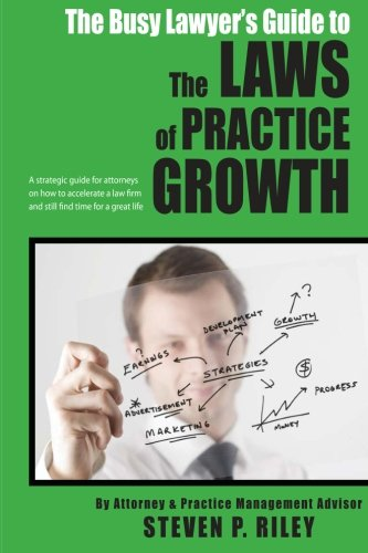 the-busy-lawyers-guide-to-the-laws-of-practice-growth-a-strategic-guide-for-attorneys-on-how-to-accelerate-a-law-firm-and-still-find-time-for-a-great-life-volume-1