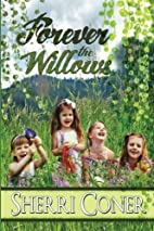 Forever the Willows by Sherri Coner