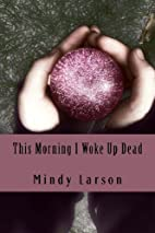 This Morning I Woke Up Dead by Mindy Rae…