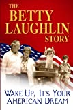 O'Donnell, Kevin: The Betty Laughlin Story: Wake Up, It's Your American Dream