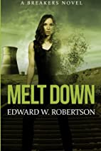 Melt Down by Edward W. Robertson