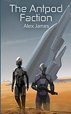 The Antpod Faction (Volume 1) by Alex James