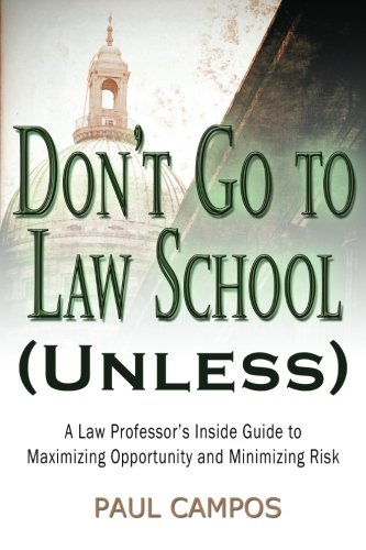 dont-go-to-law-school-unless-a-law-professors-inside-guide-to-maximizing-opportunity-and-minimizing-risk