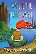 Where the Deer Dwell by Dorothy Elizabeth…