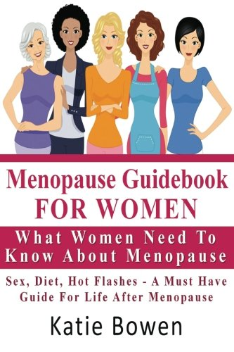 menopause-guid-for-women-what-women-need-to-know-about-menopause-sex-diet-hot-flashes-a-must-have-guide-for-life-after-menopause