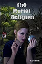 The Mortal Religion by Marc Horn