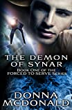 McDonald, Donna: The Demon Of Synar: Book One of the Forced To Serve Series (Volume 1)