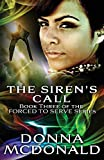 McDonald, Donna: The Siren's Call: Book Three of the Forced To Serve Series (Volume 3)
