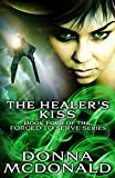 McDonald, Donna: The Healer's Kiss: Book Four of the Forced To Serve Series (Volume 4)