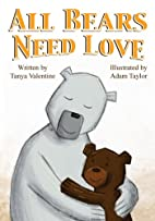 All Bears Need Love by Tanya Valentine