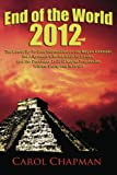 Chapman, Carol: End of the World 2012 Book: The Latest Up-to-Date Information on the Mayan Calendar, the Alignment with the Galactic Center, and the December 21 2012 Mayan Prophecies?Will the World End in 2012?