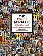 The Paleo Miracle: 50 Real Stories of Health…
