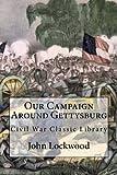 Lockwood, John: Our Campaign Around Gettysburg: Civil War Classic Library