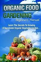 Organic Gardening Beginner's Manual by Julie…