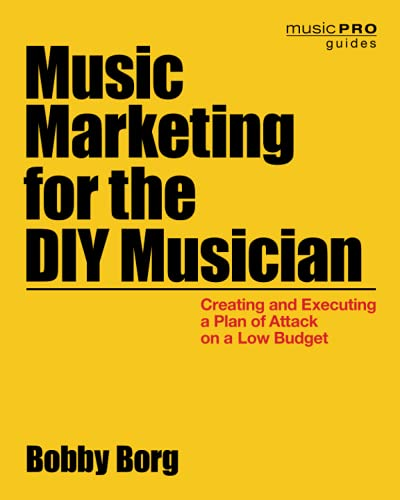 music-marketing-for-the-diy-musician-creating-and-executing-a-plan-of-attack-on-a-low-budget-music-pro-guides