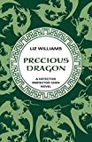 Williams, Liz: Precious Dragon (The Detective Inspec)