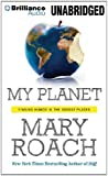 Roach, Mary: My Planet: Finding Humor in the Oddest Places