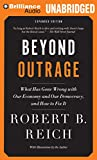 Reich, Robert B.: Beyond Outrage: What Has Gone Wrong with Our Economy and Our Democracy, and How to Fix It