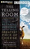 Paterniti, Michael: The Telling Room: A Tale of Love, Betrayal, Revenge, and the World's Greatest Piece of Cheese