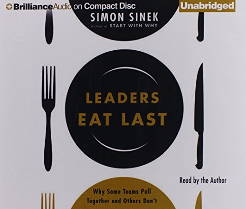 leaders-eat-last-why-some-teams-pull-together-and-others-dont