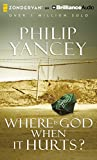 Yancey, Philip: Where Is God When It Hurts?