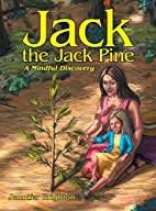 Jack the Jack Pine: A Mindful Discovery by…