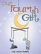 Our Fourth Gift by Lisa Leavitt Robbins