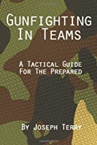Gunfighting in Teams: A Tactical Guide for…