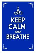 Keep Calm and Breathe by Julie Schoen