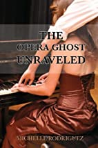 The Opera Ghost Unraveled by Michelle…