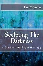 Sculpting The Darkness: A Memoir Of…
