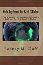 World Top Secret: Our Earth IS Hollow!: The…